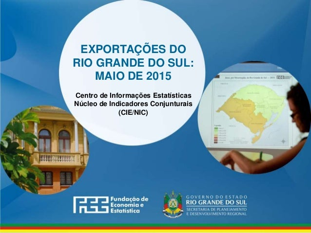 www.fee.rs.gov.br EXPORTAÇÕES DO RIO GRANDE DO SUL: MAIO DE 2015 Centro de Informações Estatísticas Núcleo de Indicadores ...