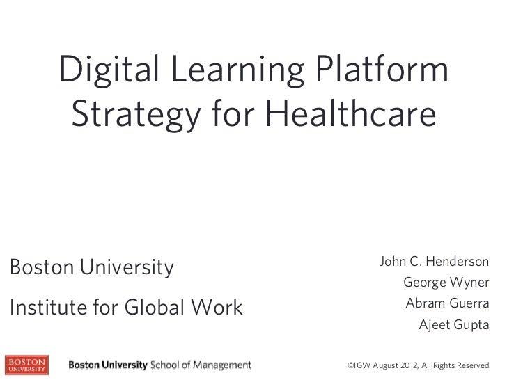 Digital Learning Platform     Strategy for Healthcare                                    John C. HendersonBoston Universit...