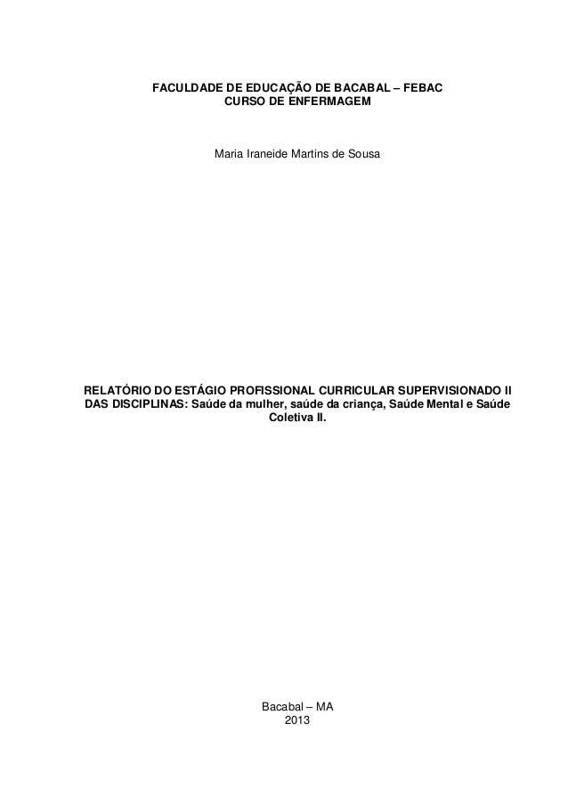 0 FACULDADE DE EDUCAÇÃO DE BACABAL – FEBAC CURSO DE ENFERMAGEM Maria Iraneide Martins de Sousa RELATÓRIO DO ESTÁGIO PROFIS...