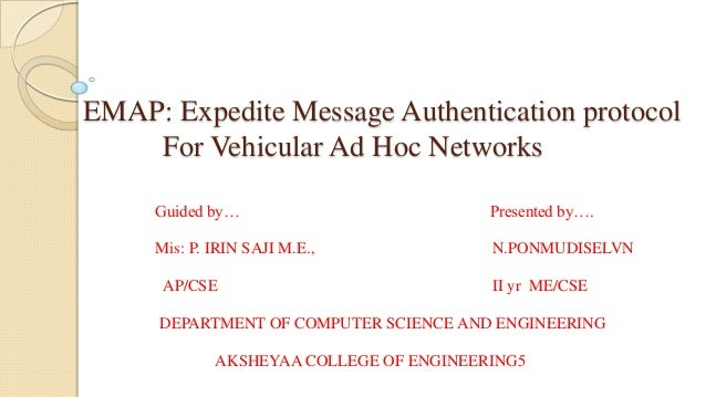EMAP: Expedite Message Authentication protocol For Vehicular Ad Hoc Networks Guided by…  Presented by….  Mis: P. IRIN SAJI...