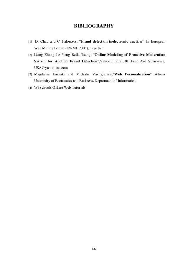 "66 BIBLIOGRAPHY [1] D. Chau and C. Faloutsos, ""Fraud detection inelectronic auction"". In European Web Mining Forum (EWMF 2..."