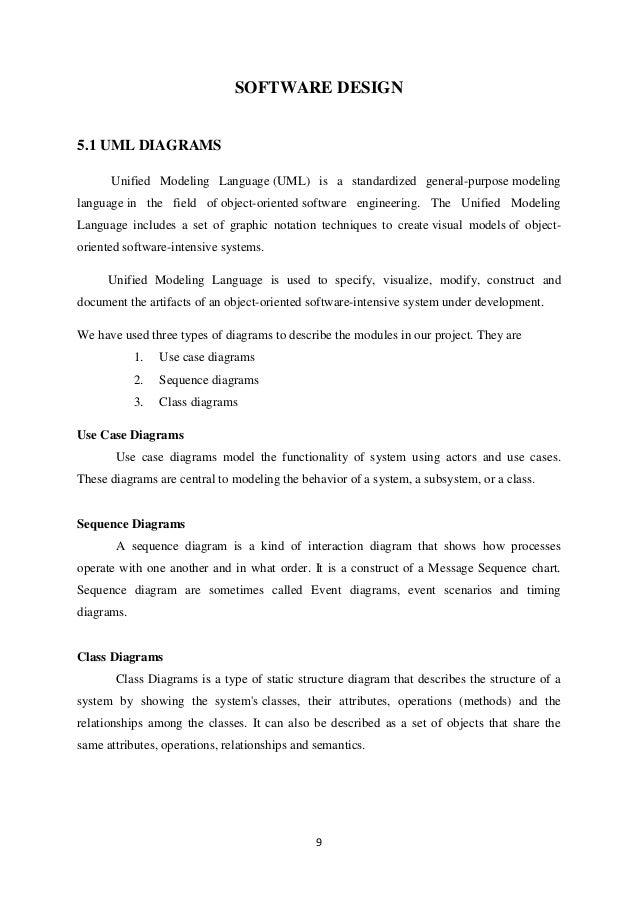 9 SOFTWARE DESIGN 5.1 UML DIAGRAMS Unified Modeling Language (UML) is a standardized general-purpose modeling language in ...
