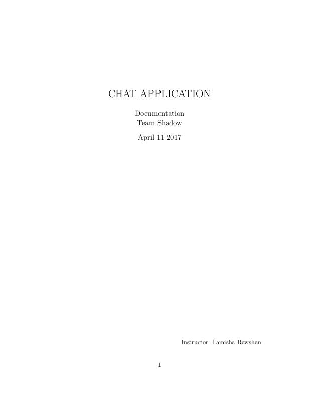 CHAT APPLICATION Documentation Team Shadow April 11 2017 Instructor: Lamisha Rawshan 1