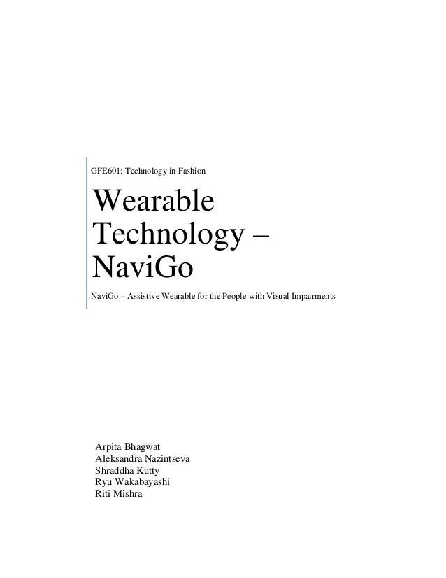 GFE601: Technology in Fashion Wearable Technology – NaviGo NaviGo – Assistive Wearable for the People with Visual Impairme...