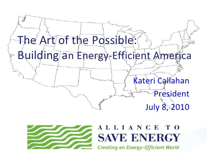 The Art of the Possible:Building an Energy-Efficient America<br />Kateri Callahan<br />President<br />July 8, 2010<br />