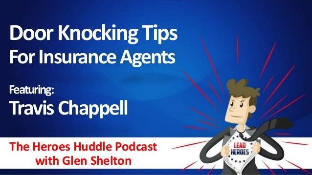 The Heroes Huddle Podcast with Glen Shelton DoorKnockingTips ForInsuranceAgents Featuring: TravisChappell