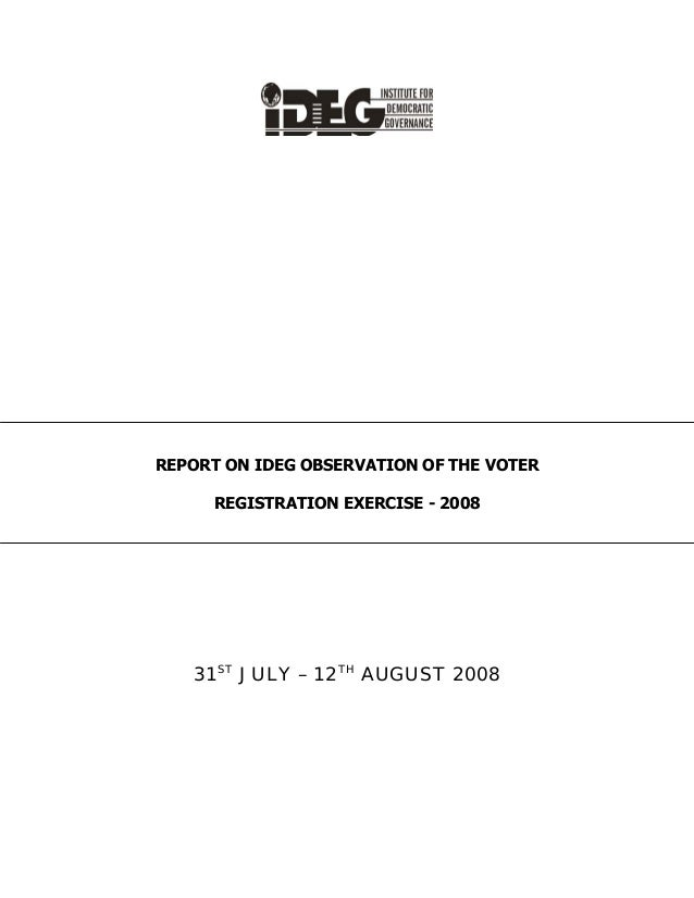 REPORT ON IDEG OBSERVATION OF THE VOTER REGISTRATION EXERCISE - 2008 31ST JULY – 12TH AUGUST 2008