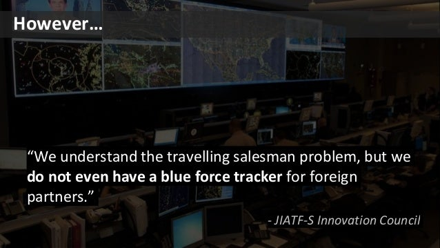 """""""We understand the travelling salesman problem, but we do not even have a blue force tracker for foreign partners."""" - JIAT..."""