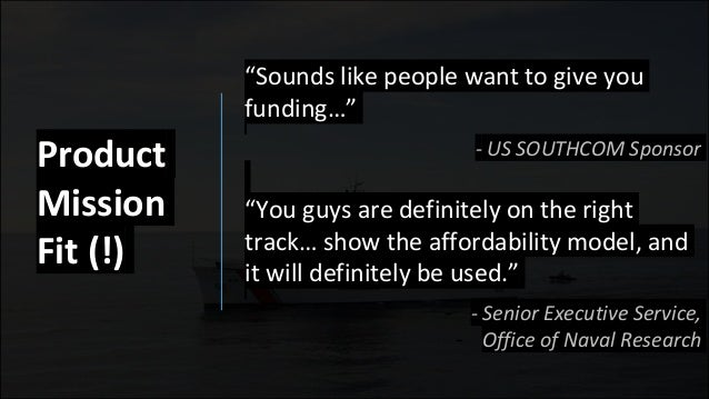 """""""Sounds like people want to give you funding…"""" - US SOUTHCOM Sponsor """"You guys are definitely on the right track… show the..."""