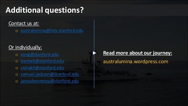 Additional questions? Contact us at: o australumina@lists.stanford.edu Or individually: o xong@stanford.edu o bentwk@stanf...
