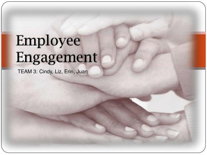 Employee   Employee EngagementEngagementTEAM 3: Cindy, Liz, Erin, Juan                           TEAM 3                   ...