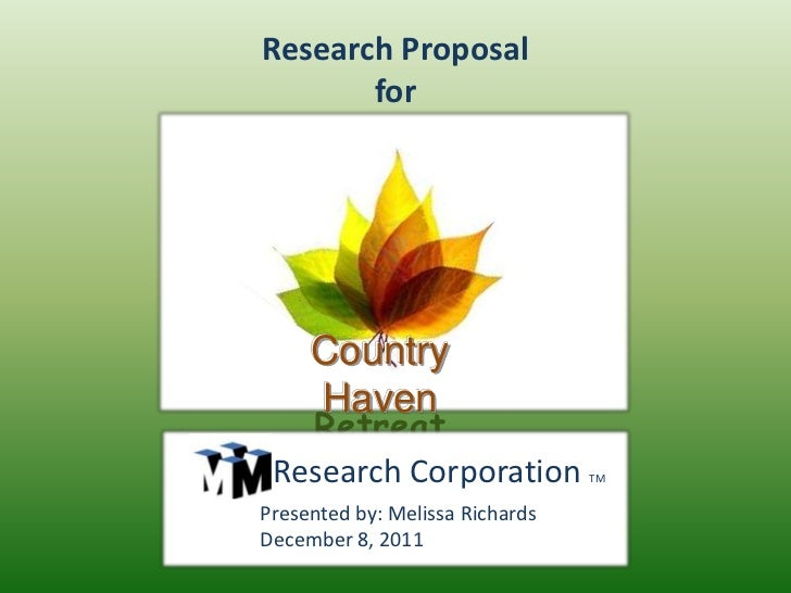 Research Proposal       for     Country     Haven   Retreat Research Corporation            TMPresented by: Melissa Richar...