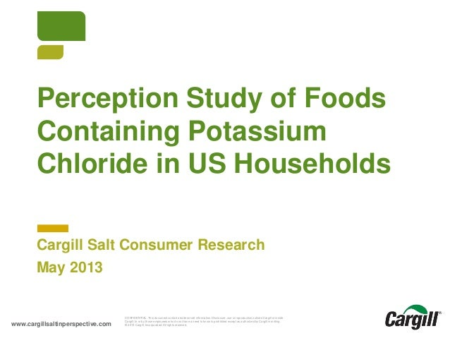 Perception Study of Foods Containing Potassium Chloride in US Households Cargill Salt Consumer Research May 2013  Cargill ...