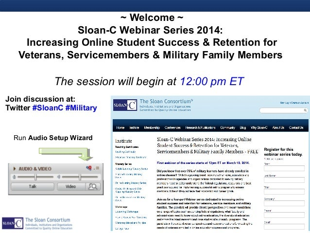 The session will begin at 12:00 pm ET Join discussion at: Twitter #SloanC #Military ~ Welcome ~ Sloan-C Webinar Series 201...