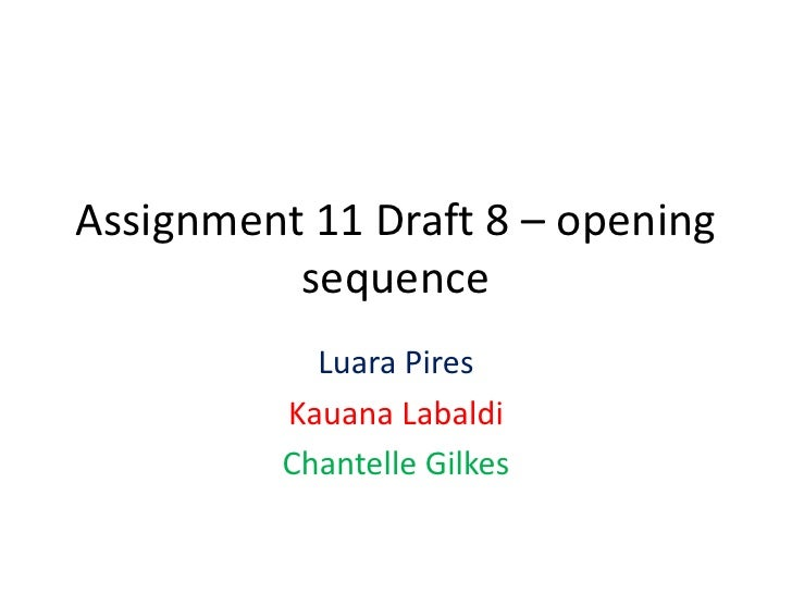 Assignment 11 Draft 8 – opening          sequence            Luara Pires          Kauana Labaldi          Chantelle Gilkes