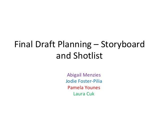 Final Draft Planning – Storyboard and Shotlist Abigail Menzies Jodie Foster-Pilia Pamela Younes Laura Cuk
