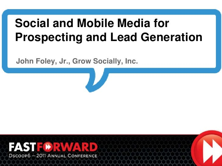 Social and Mobile Media for Prospecting and Lead Generation<br />    John Foley, Jr., Grow Socially, Inc.<br />
