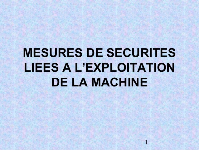 1 MESURES DE SECURITES LIEES A L'EXPLOITATION DE LA MACHINE