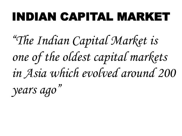 features of indian capital markets Capital markets and securities laws the indian capital market has grown exponentially in terms of resource mobilization, number of listed stocks, market capitalization, trading volumes, and investors' base.