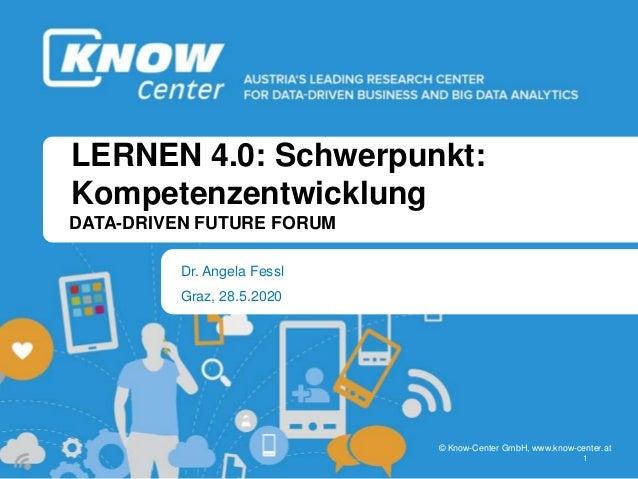 b b © Know-Center GmbH, www.know-center.at LERNEN 4.0: Schwerpunkt: Kompetenzentwicklung Dr. Angela Fessl DATA-DRIVEN FUTU...