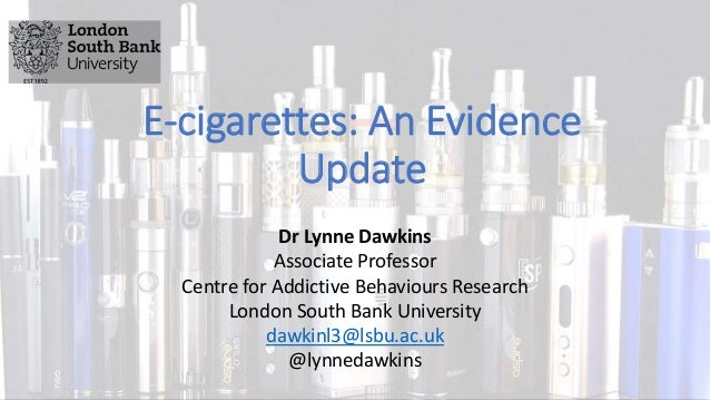 E-cigarettes: An Evidence Update Dr Lynne Dawkins Associate Professor Centre for Addictive Behaviours Research London Sout...