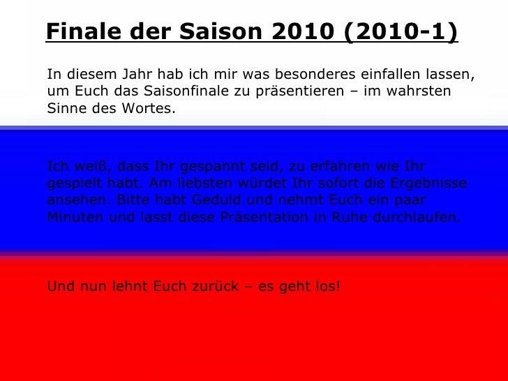 Finale der Saison 2010 (2010-1) In diesem Jahr hab ich mir was besonderes einfallen lassen, um Euch das Saisonfinale zu pr...