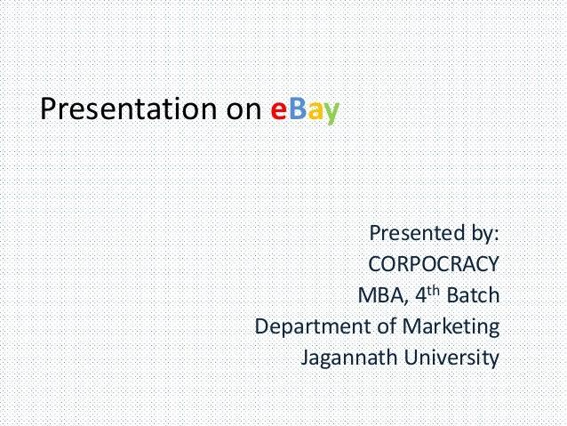 Presentation on eBay Presented by: CORPOCRACY MBA, 4th Batch Department of Marketing Jagannath University