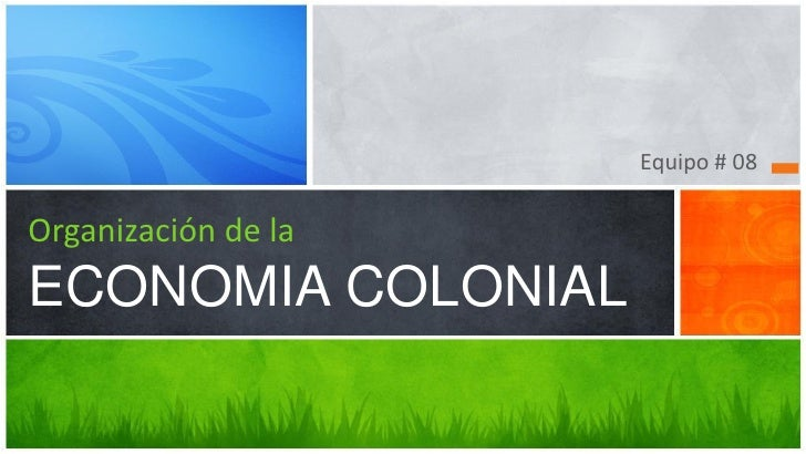 Equipo # 08Organización de laECONOMIA COLONIAL