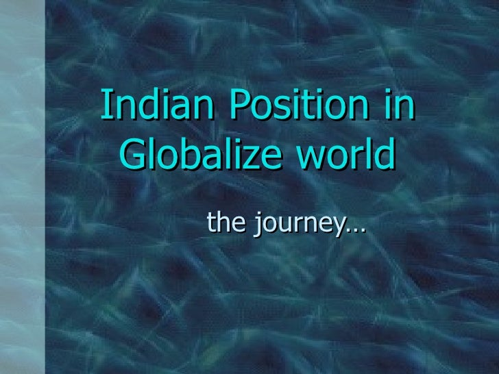 Indian Position in Globalize world the journey…