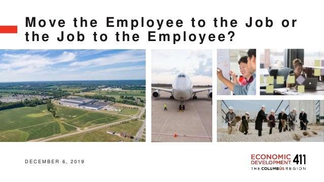D E C E M B E R 6 , 2 0 1 9 Move the Employee to the Job or the Job to the Employee?