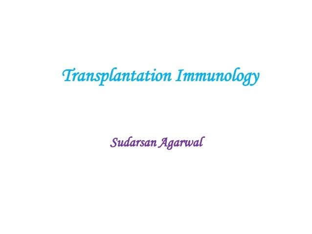 Transplantation Immunology  Sudarsan Agarwal