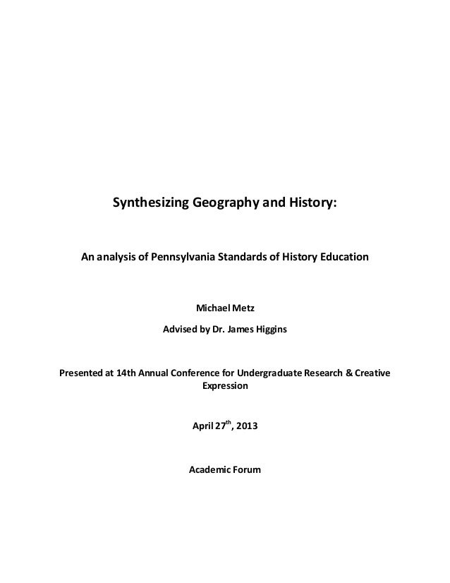 Synthesizing Geography and History:An analysis of Pennsylvania Standards of History EducationMichael MetzAdvised by Dr. Ja...
