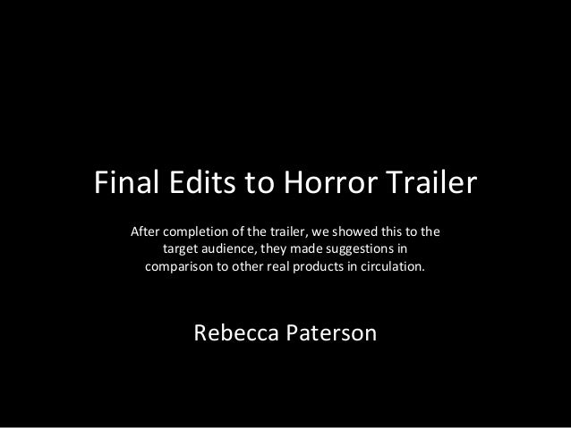 Final Edits to Horror Trailer  After completion of the trailer, we showed this to the        target audience, they made su...