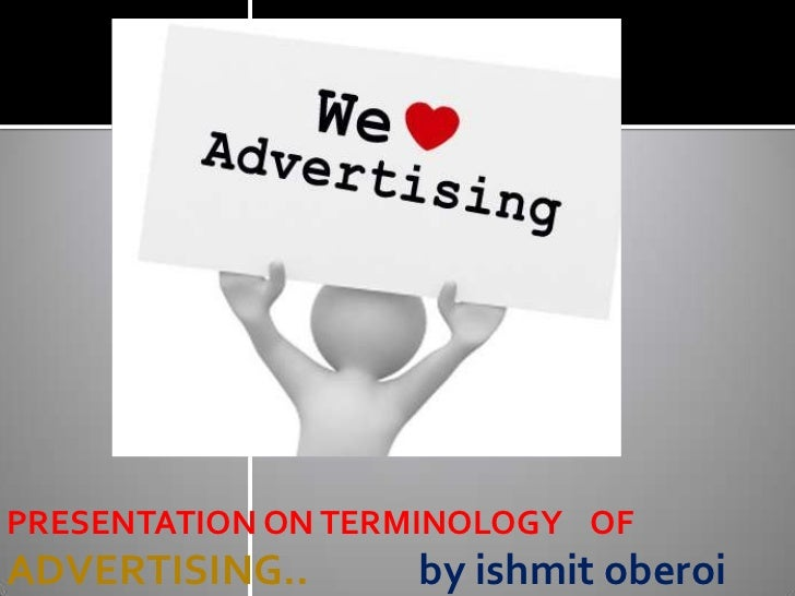 PRESENTATION ON TERMINOLOGY OFADVERTISING..      by ishmit oberoi