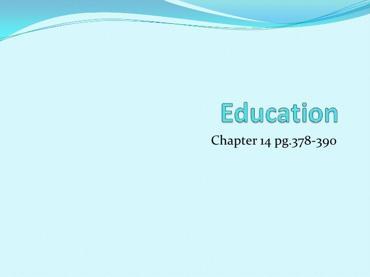 Education<br />Chapter 14 pg.378-390<br />