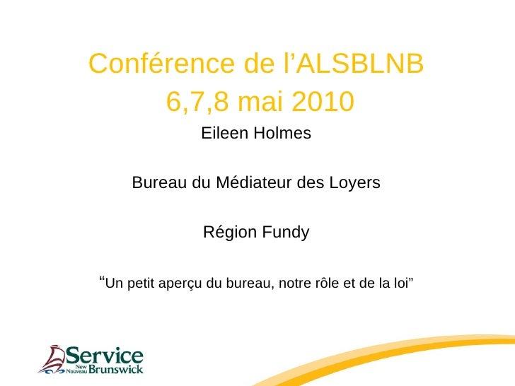 <ul><li>Conférence de l'ALSBLNB </li></ul><ul><li>6,7,8 mai 2010 </li></ul><ul><li>Eileen Holmes </li></ul><ul><li>Bureau ...