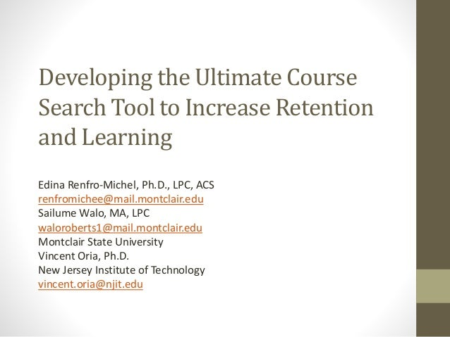 Developing the Ultimate Course Search Tool to Increase Retention and Learning Edina Renfro-Michel, Ph.D., LPC, ACS renfrom...