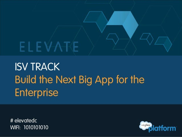 ISV TRACKBuild the Next Big App for theEnterprise# elevatedcWIFI: 1010101010