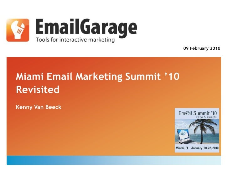 09 February 2010<br />Miami Email Marketing Summit '10Revisited<br />Kenny Van Beeck<br />