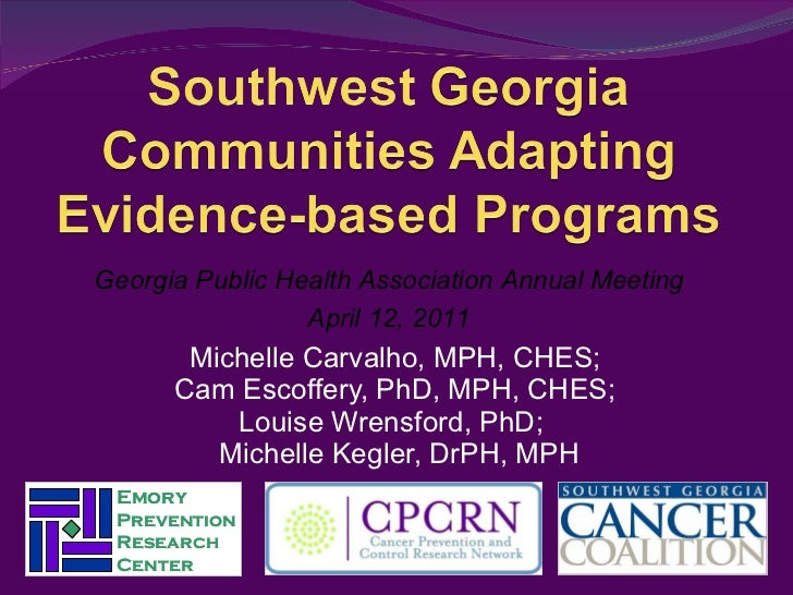 Michelle Carvalho, MPH, CHES;  Cam Escoffery, PhD, MPH, CHES;  Louise Wrensford, PhD;  Michelle Kegler, DrPH, MPH Georgia ...