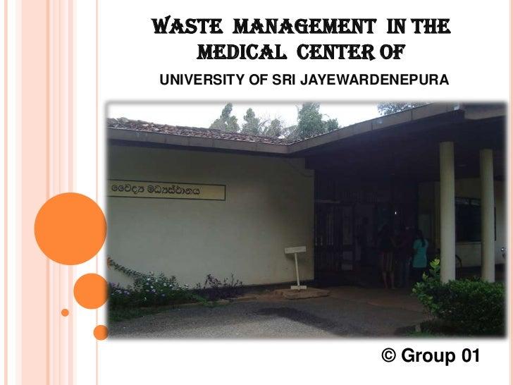 WASTE  MANAGEMENT  IN THE  MEDICAL  CENTER OFUNIVERSITY OF SRI JAYEWARDENEPURA<br />© Group 01<br />