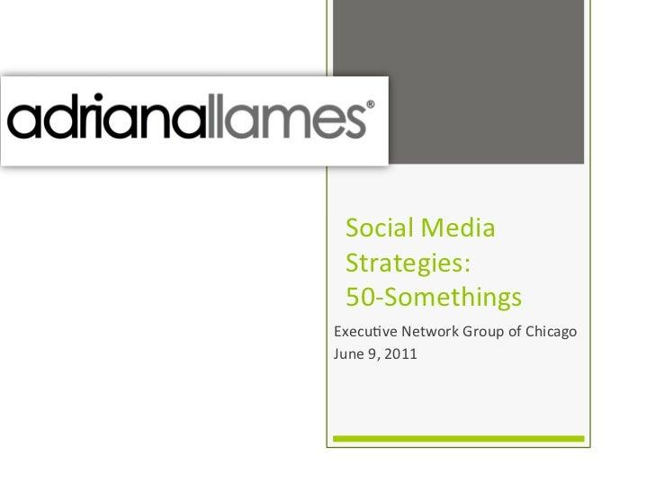 Social Media   Strategies:   50-‐Somethings Execu9ve Network Group of Chicago June 9, 2011