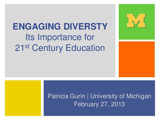 ENGAGING DIVERSTY Its Importance for 21st Century Education Patricia Gurin | University of Michigan February 27, 2013