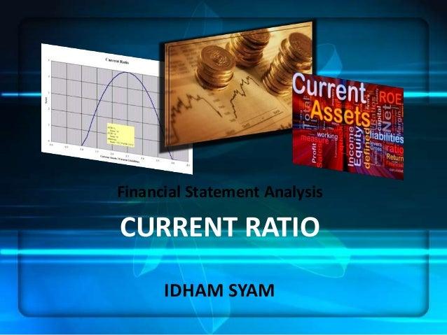 Financial Statement Analysis CURRENT RATIO IDHAM SYAM