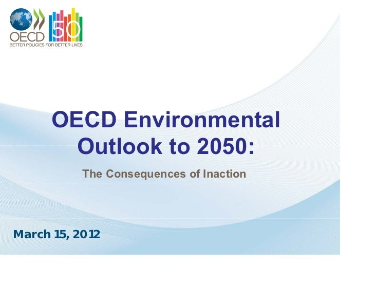 OECD Environmental        Outlook to 2050:           The Consequences of InactionMarch 15, 2012