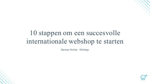 10 stappen om een succesvolle internationale webshop te starten Bertram Welink - SEOshop