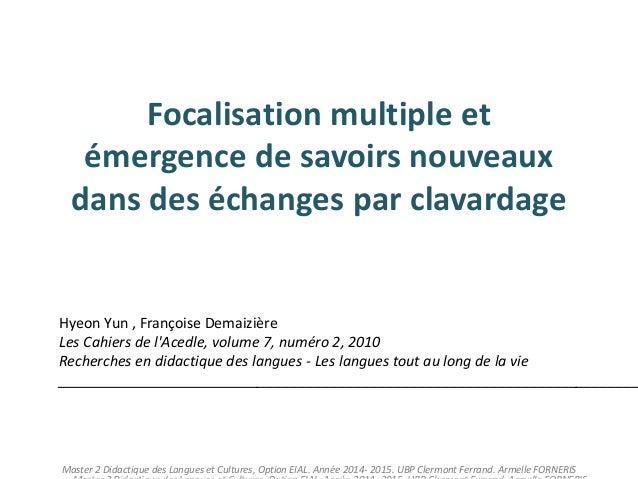 Focalisation multiple et  émergence de savoirs nouveaux  dans des échanges par clavardage  Hyeon Yun , Françoise Demaizièr...