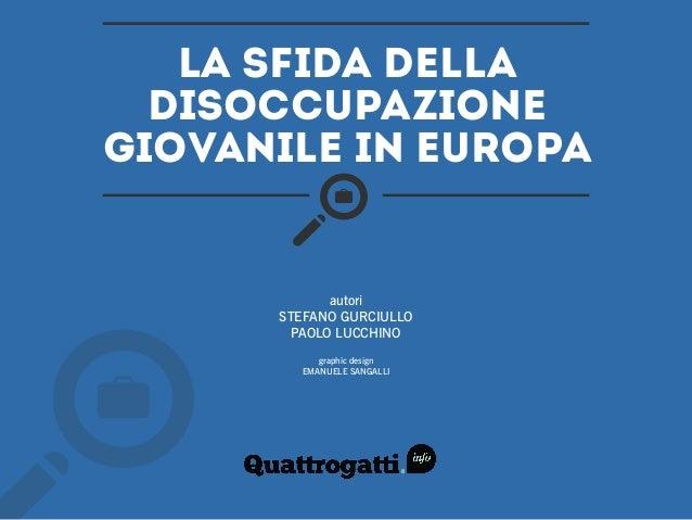 La sfida della disoccupazione giovanile in Europa  autori Stefano Gurciullo Paolo Lucchino graphic design Emanuele Sangall...
