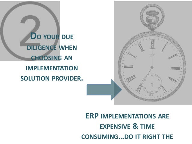 DO YOUR DUE DILIGENCE WHEN CHOOSING AN  IMPLEMENTATION SOLUTION PROVIDER.  ERP IMPLEMENTATIONS ARE EXPENSIVE & TIME CONSUM...
