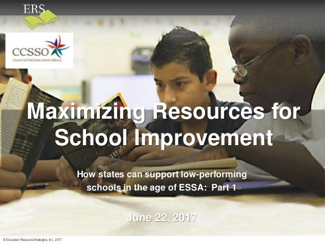 © Education Resource Strategies, Inc., 2017 Draft – do not cite or disseminate Maximizing Resources for School Improvement...
